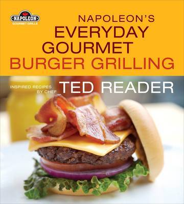 Napoleon's Everyday Gourmet Burger Grilling by Ted Reader image