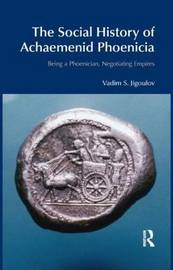 The Social History of Achaemenid Phoenicia by Vadim S. Jigoulov image