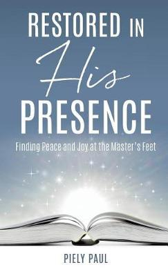 Restored in His Presence by Piely Paul