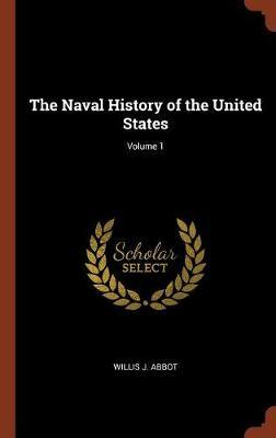 The Naval History of the United States; Volume 1 by Willis J Abbot image