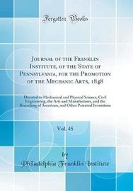 Journal of the Franklin Institute, of the State of Pennsylvania, for the Promotion of the Mechanic Arts, 1848, Vol. 45 by Philadelphia Franklin Institute