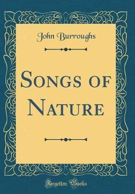 Songs of Nature (Classic Reprint) by John Burroughs
