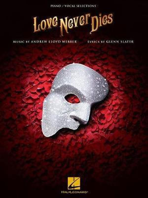 Love Never Dies (Piano/Vocal Selections) by Andrew Lloyd Webber