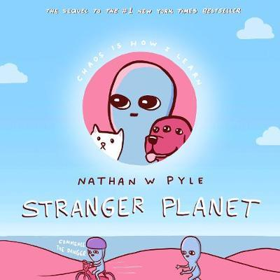 Stranger Planet by Nathan W Pyle