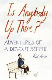 Is Anybody Up There?: Adventures of a Devout Sceptic by Paul Arnott image