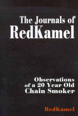 The Journals of RedKamel: Observations of a 20 Year Old Chain Smoker by RedKamel