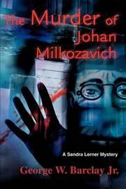 The Murder of Johan Milkozavich: A Sandra Lerner Mystery by George W Barclay Jr image