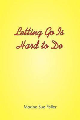 Letting Go is Hard to Do by Maxine Sue Feller image