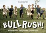 Bullrush: A Celebration of the Great New Zealand Game by David Slack