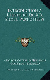 Introduction A L'Histoire Du XIX Siecle, Part 2 (1858) by Georg Gottfried Gervinus
