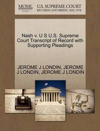 Nash V. U S U.S. Supreme Court Transcript of Record with Supporting Pleadings by Jerome J Londin