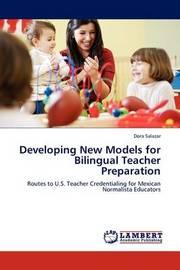 Developing New Models for Bilingual Teacher Preparation by Dora Salazar