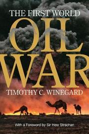 The First World Oil War by Timothy C Winegard