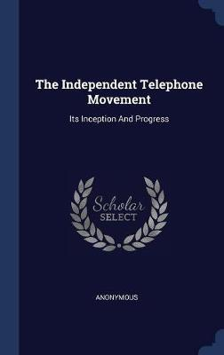 The Independent Telephone Movement by * Anonymous
