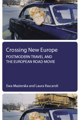 Crossing New Europe - Postmodern Travel and the European Road Movie by Ewa Mazierska image
