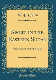 Sport in the Eastern Sudan by W B Cotton