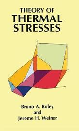 Theory of Thermal Stresses by Bruno A. Boley image