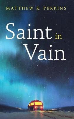 Saint in Vain by Matthew K Perkins image
