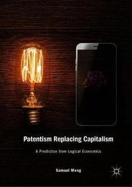 Patentism Replacing Capitalism by Samuel Meng