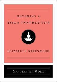 Becoming a Yoga Instructor by Elizabeth Greenwood