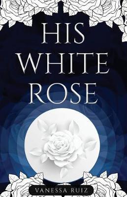 His White Rose by Vanessa Ruiz