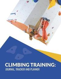 Climbing Training Journal, Tracker and Planner by Chris M