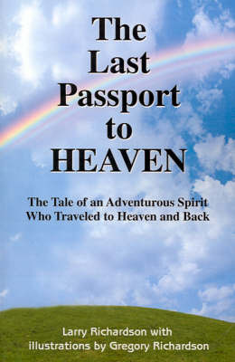 The Last Passport to Heaven: The Tale of an Adventurous Spirit Who Traveled to Heaven and Back by Larry R. Richardson image