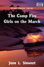 The Camp Fire Girls on the March by Jane L Stewart image