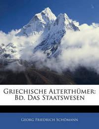 Griechische Alterthmer: Bd. Das Staatswesen by Georg Friedrich Schmann