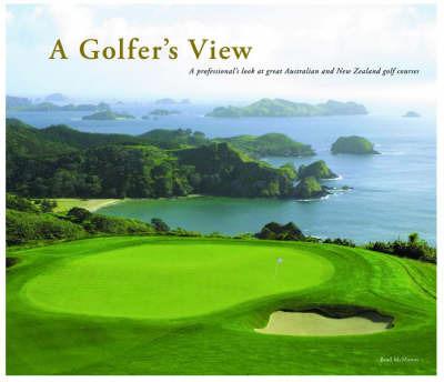 A Golfer's View by Brad McManus