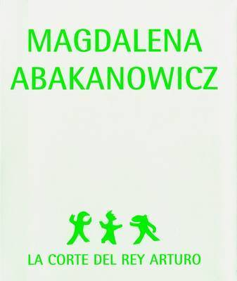 Magdalena Abakanowicz: La Corte Del Rey Arturo by Mariusz Hermansdorfer