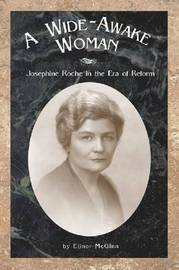 Wide-Awake Woman: Josephine Roche in the Era of Reform by E. McGinn