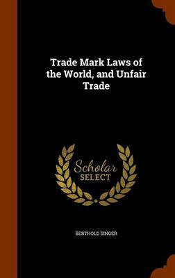 Trade Mark Laws of the World, and Unfair Trade by Berthold Singer image