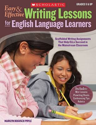 Easy & Effective Writing Lessons for English Language Learners : Scaffolded Writing Assignments That Help ELLs Succeed in the Mainstream Classroom by Marilyn Bogusch Pryle