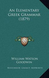 An Elementary Greek Grammar (1879) by LL D