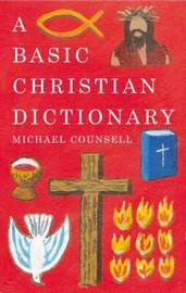 A Basic Christian Dictionary by Michael Counsell