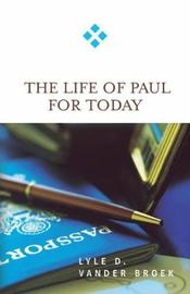 The Life of Paul for Today by Lyle D Vander Broek image