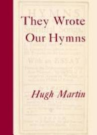 They Wrote Our Hymns by Hugh Martin