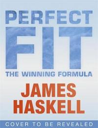 Perfect Fit: The Winning Formula by James Haskell