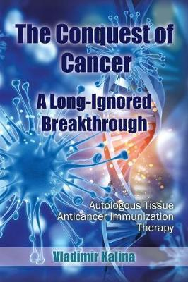The Conquest of Cancer-A Long-Ignored Breakthrough by Vladimir Kalina