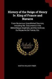 History of the Reign of Henry IV. King of France and Navarre by Martha Walker Freer image