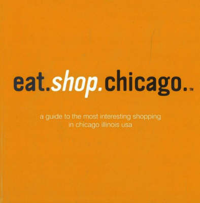 Eat.Shop.Chicago by Anna Blessing