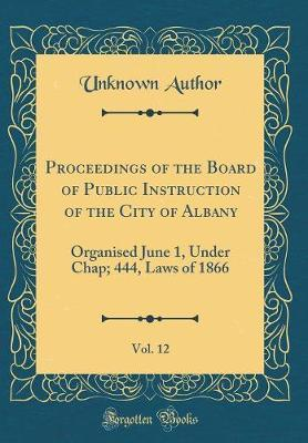 Proceedings of the Board of Public Instruction of the City of Albany, Vol. 12 by Unknown Author image