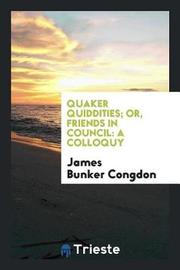 Quaker Quiddities; Or, Friends in Council by James Bunker Congdon image