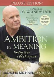 Ambition To Meaning: Finding Your Life's Purpose: Deluxe Edition! by Wayne Dyer