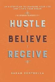 Hustle Believe Receive by Sarah Centrella