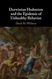 Darwinian Hedonism and the Epidemic of Unhealthy Behavior by David M. Williams