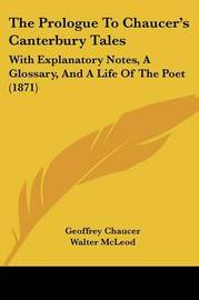 The Prologue To Chaucer's Canterbury Tales: With Explanatory Notes, A Glossary, And A Life Of The Poet (1871) by Geoffrey Chaucer