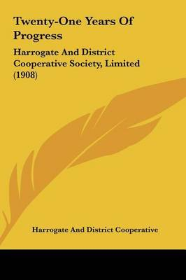 Twenty-One Years of Progress: Harrogate and District Cooperative Society, Limited (1908) by And District Cooperative Harrogate and District Cooperative image