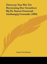 Ontwerp Van Wet Tot Herziening Der Grondwet Bij de Staten-Generaal Aanhangig Gemaakt (1884) by Samuel Van Houten image